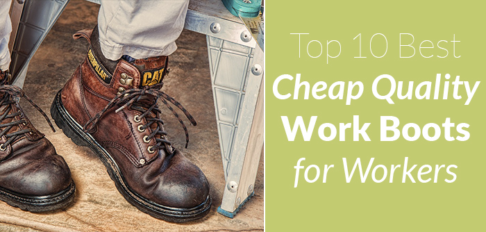 aa94ec9499f Top 10 Best Cheap Quality Work Boots for Workers On a Budget