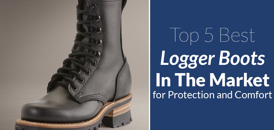 Top 5 Best Logger Boots for Protection
