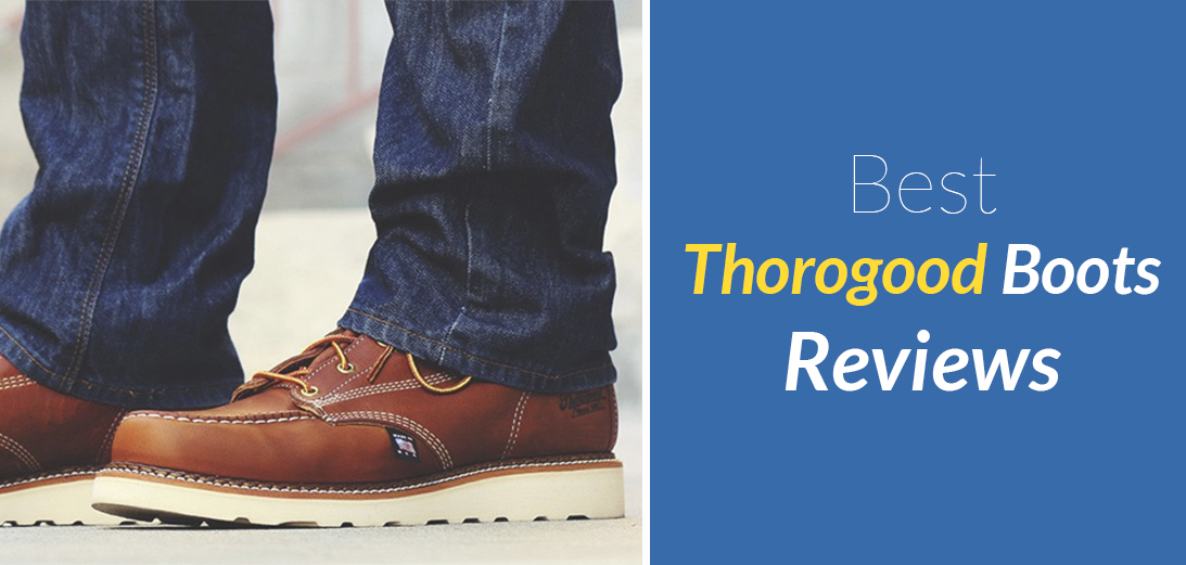 b959e76bf66 Best Thorogood Boots Reviews [Updated Guide + 5 Options]